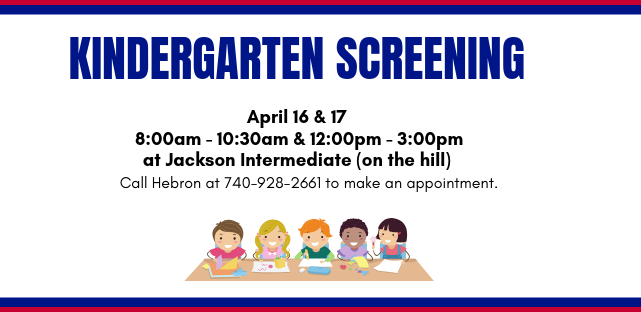 Kindergarten screening April 16 & 17 from 8am - 10am and 12pm - 3pm at Jackson Intermediate. Call Hebron to make an appointment.